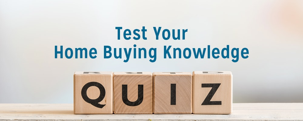 Test your home buying knowledge